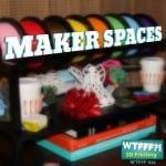 WTFFF?! #011   Makerspaces