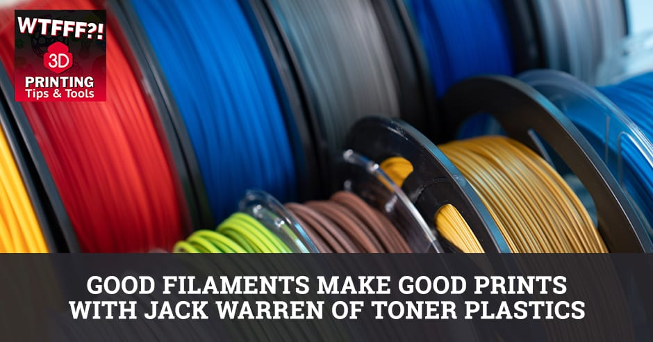 WTF 026 | Good Filaments Good Prints