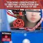 WTF 031 | Generation 3DP