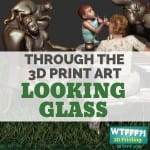 3D Print Sculpture Through the Tech Looking Glass