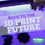 Back to the 3D Printing Future…