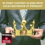 WTF 056 | 3D Print Content