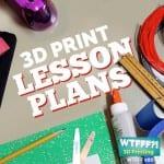 WTFFF 086 | 3D Print Lesson Plans