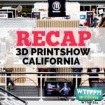 WTFFF 104 | 3D Printshow Recap