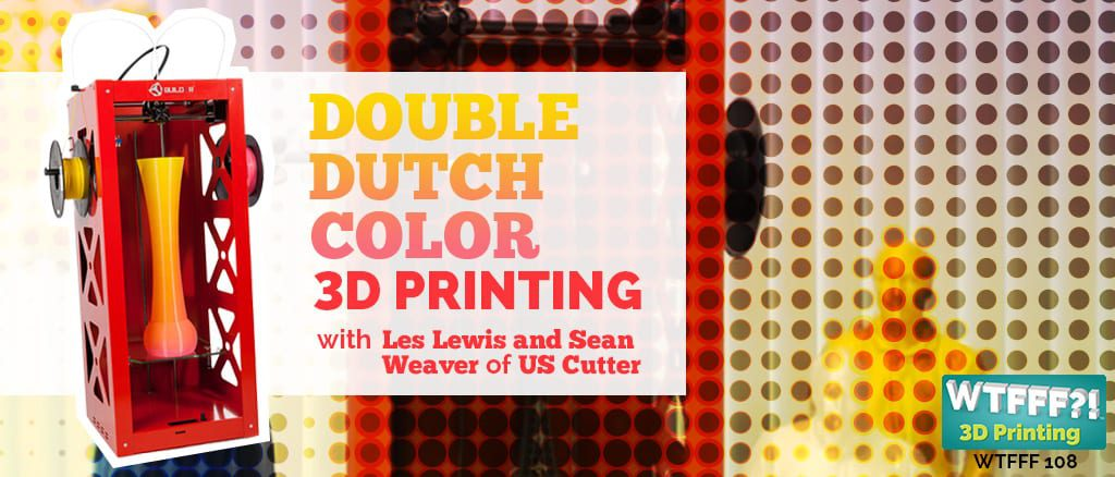 WTFFF?! #108 | Double Dutch Color 3D Printing