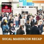 WTF 121 | SoCal MakerCon