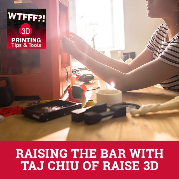 WTF 122 | Raise 3D