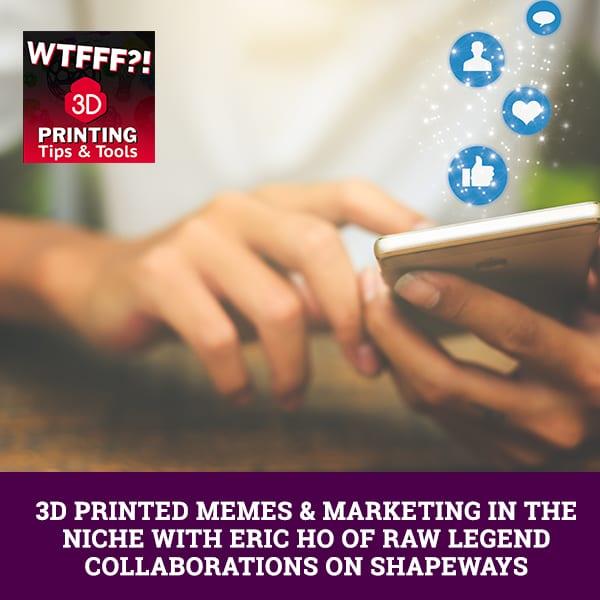 WTF 124 | 3D Printed Memes