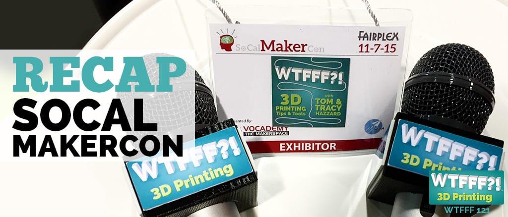 WTFFF?! #121 | SoCal MakerCon Recap