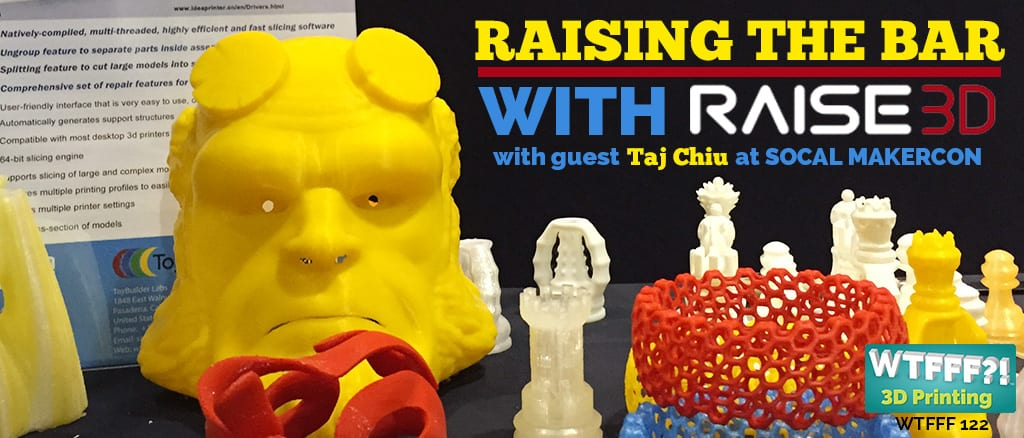 WTFFF?! #122 | Raising the Bar with Raise 3D
