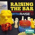 WTFFF?! #122 | Raising the Bar with Raise 3D