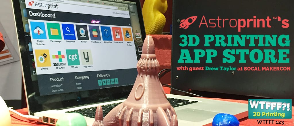WTFFF?! #123 | Astro Print's 3D Printing App Store
