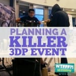 WTFFF | Planning A Killer 3D Printing Event
