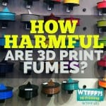 WTFFF | How Harmful Are 3D Print Fumes