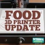 Food 3D Printer Update