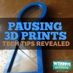 WTFFF 197 | Pausing 3D Prints Tech Tips Revealed