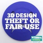 WTFFF 198 | 3D Design Theft or Fair Use