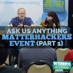 WTFFF 202 | Ask Us Anything - MatterHackers Event Part 1