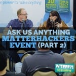WTFFF 203 | Ask Us Anything - MatterHackers Event Part 2