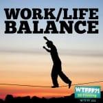 WTFFF 211 | Work-Life Balance