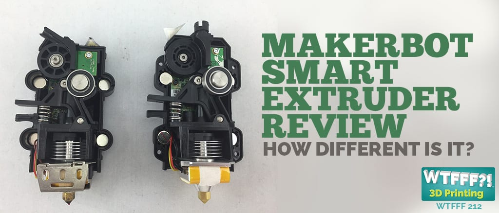 WTFFF | MakerBot Smart Extruder Review