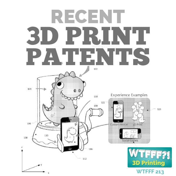 WTFFF 213 | Recent 3D Print Patents