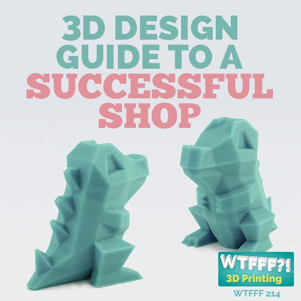 WTFFF 210 | 3D Design Guide to a Successful Shop