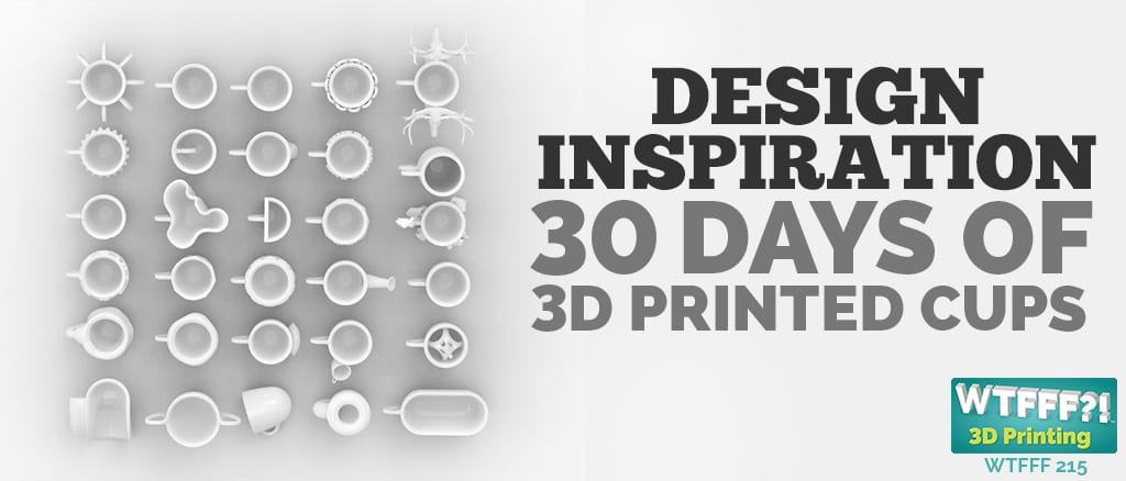 WTFFF 215 | Design Inspiration - 30 Days of 3D Printed Espresso Cups