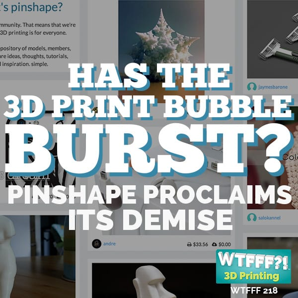 WTFFF | Has The 3D Print Bubble Burst