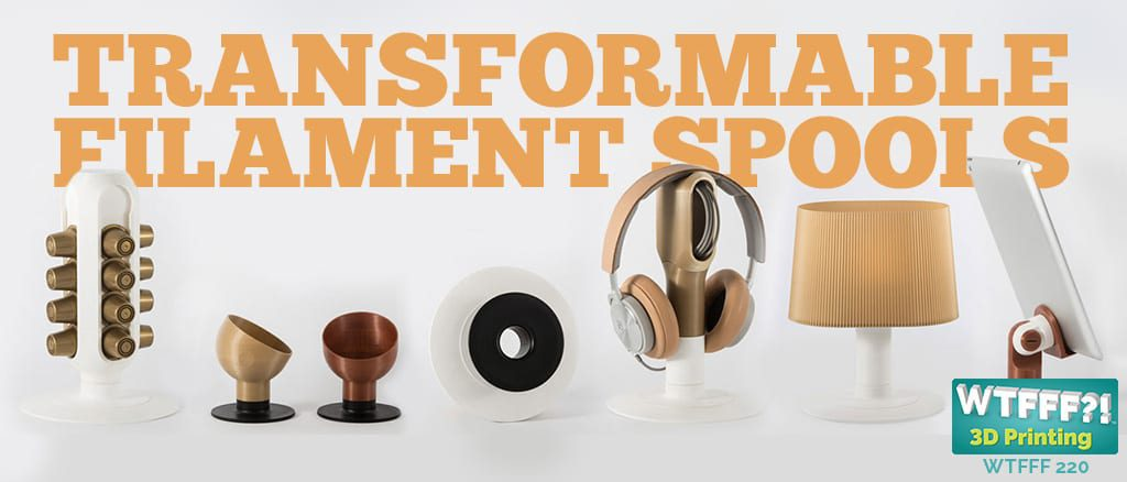 WTFFF | Transformable Filament Spools