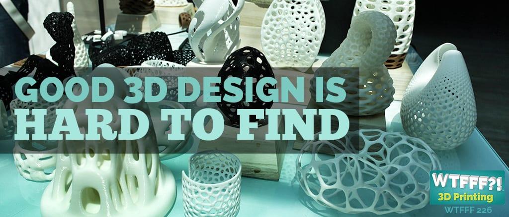 WTFFF 226 | Good 3D Design is Hard to Find