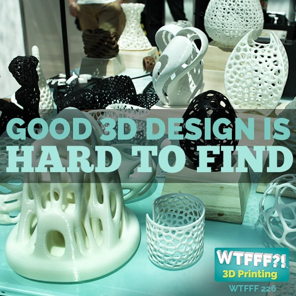 WTFFF 226 | Good 3D Design is Hard to Find