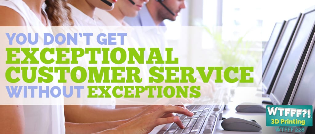 WTFFF 228 | You Don't Get Exceptional Customer Service Without Exceptions