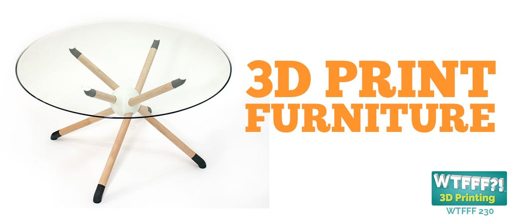 WTFFF 230 | 3D Printed Furniture