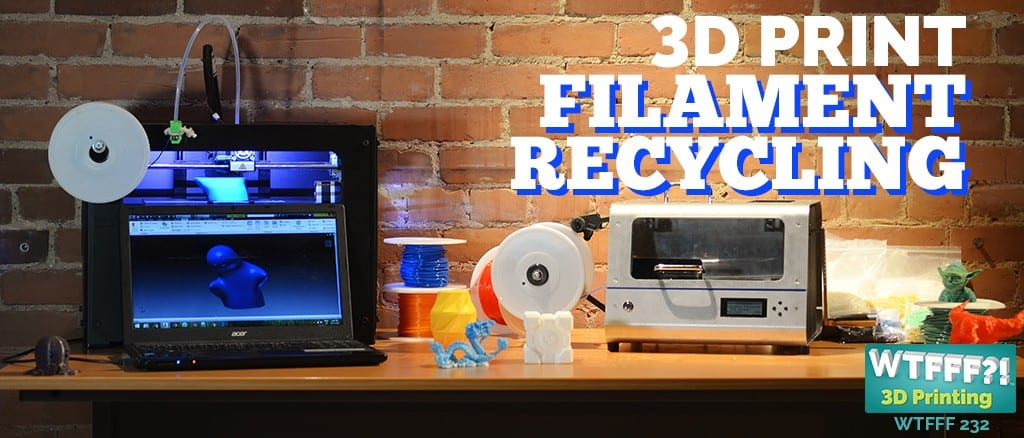 WTFFF 232 |3D Print Filament Recycling