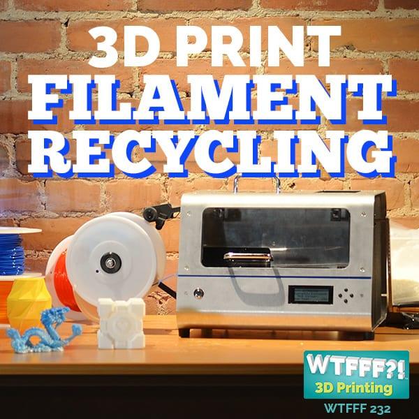 WTFFF 232 |3D Print Filament Recycling