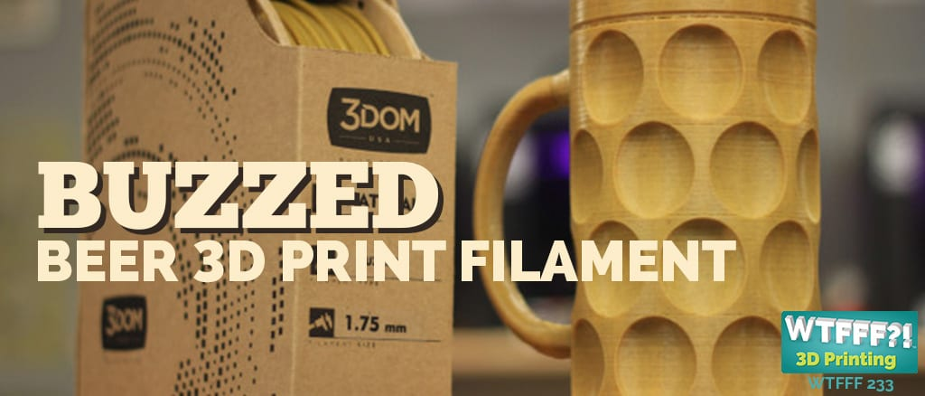 WTFFF 233 |Collaborative Capitalism and Buzzed Beer 3D Print Filament
