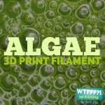WTFFF 224 | Algae 3D Print Filament