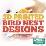 WTFFF 235 | 3D Printed Bird Nest Designs