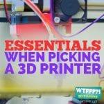 WTFFF 238 | Essentials When Picking a 3D Printer