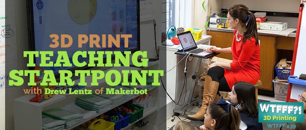 WTFFF 239 | 3D Print Teaching Startpoint