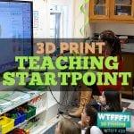 WTFFF 239 | 3D Print Teaching Start Point