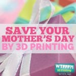 WTFFF 240 | Mother's Day 3D Printing