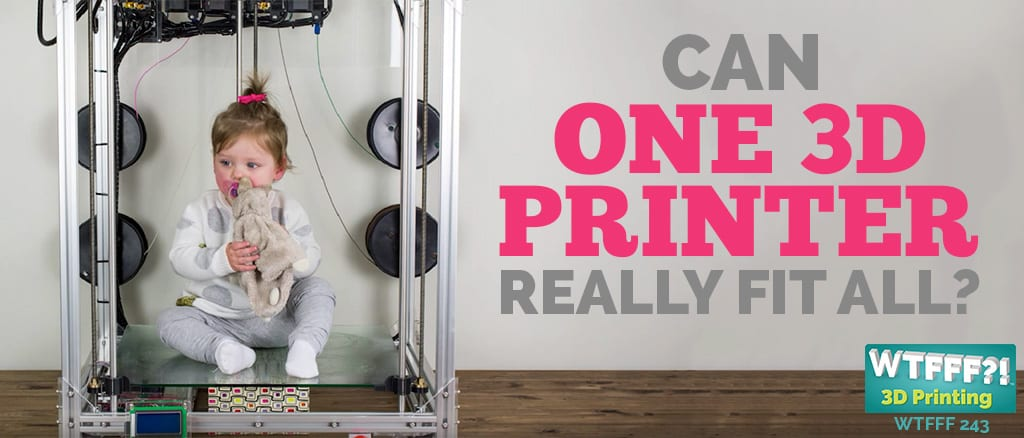 WTFFF 243 | Singular Focus in 3D Printing