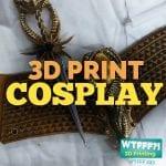 WTFFF 245 | 3D Print CosPlay
