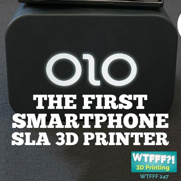 WTFFF 247 | OLO Smartphone 3D Printer