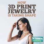 WTFFF 250 | 3D Print Jewelry