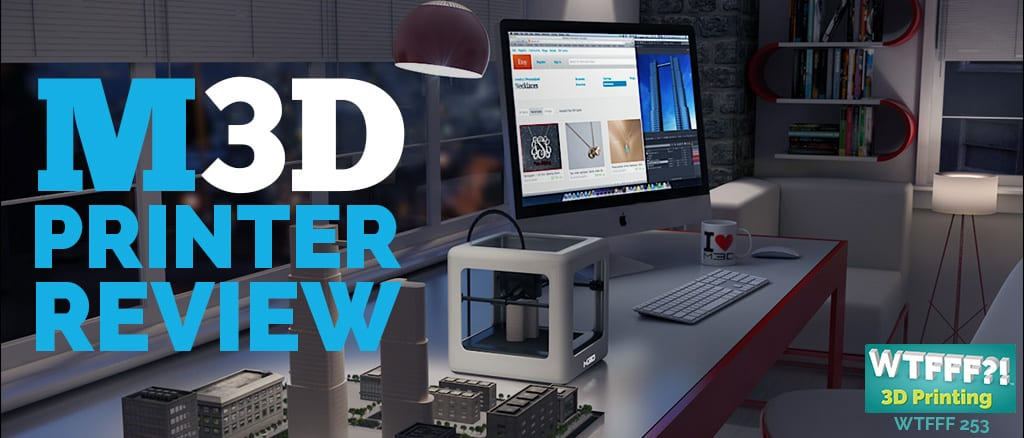WTFFF | M3D Printer Review