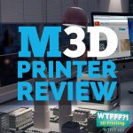 M3D Printer Review – Battle of the Minis, Part 1