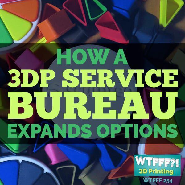 WTFFF 254 | 3D Print Service Bureau